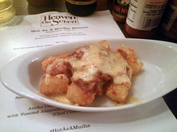 Hot Tots with Red Scorprion pork debris with habanero ghost pepper jack cheese - Hot as a Mutha - Heaven on Seven