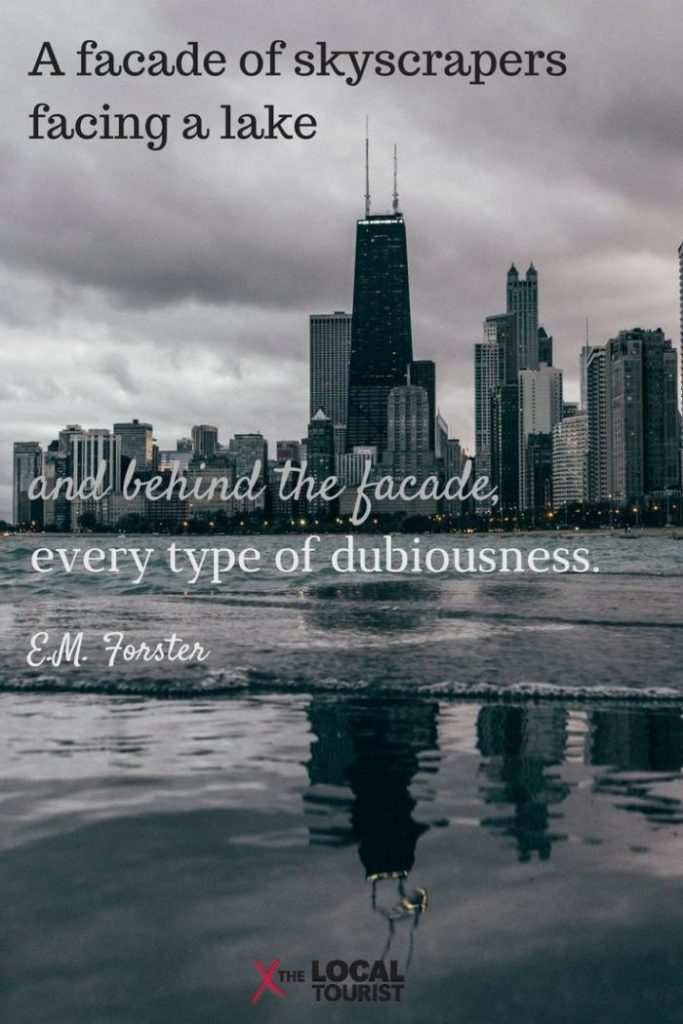 """A facade of skyscrapers facing a lake and behind the facade, every type of dubiousness."" E.M. Forster"