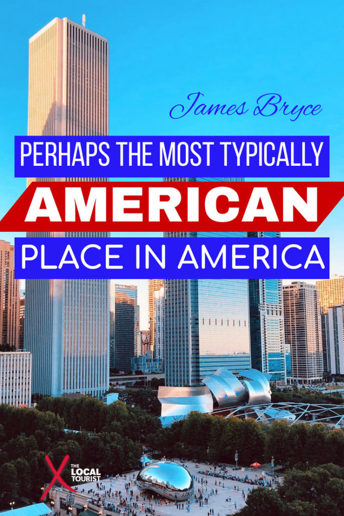 """Perhaps the most typically American place in America."" James Bryce, 1888 - Quotes about Chicago"